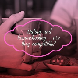 Dating while homeschooling – can it be done?